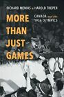More Than Just Games: Canada and the 1936 Olympics by Richard Menkis, Harold R. Troper (Paperback, 2015)