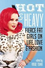 Hot and Heavy : Fierce Fat Girls on Life, Love and Fashion (2012, Paperback)