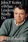 Harvard Business Review Book: John P. Kotter on What Leaders Really Do by John P. Kotter (1999, Hardcover)