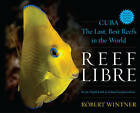 Reef Libre: Cuba-The Last, Best Reefs in the World by Robert Wintner (Mixed media product, 2015)