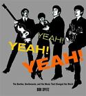 Yeah! Yeah! Yeah! : The Beatles, Beatlemania, and the Music That Changed the World by Bob Spitz (2007, Hardcover)