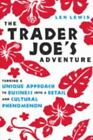 The Trader Joe's Adventure : Turning a Unique Approach to Business into a Retail and Cultural Phenomenon by Len Lewis (2005, Hardcover)