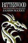 Bitterwood: The Complete Collection by James Maxey (Paperback / softback, 2014)