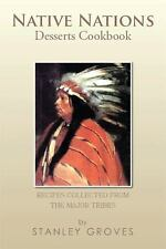 Native Nations Desserts Cookbook : Recipes Collected from the Major Tribes by...