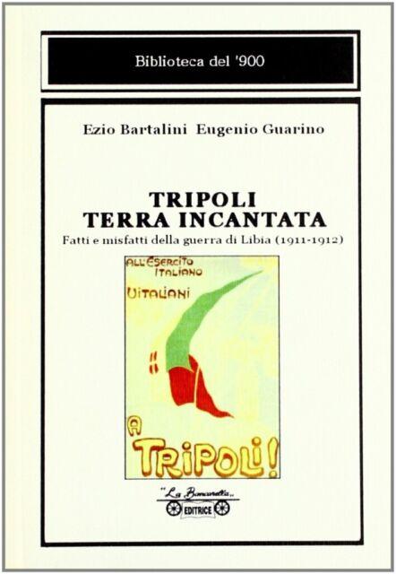 Tripoli terra incantata. Fatti e misfatti della guerra di Libia (1911-1912)