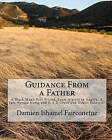 Guidance from a Father: A Black Man's Best Friend, from Algiers to Angola, a Safe Voyage Home and D.A.D (Dark and Dearly Beloved) by Damien Ishamel Fairconetue, MR Damien Ishamel Fairconetue (Paperback / softback, 2010)