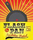 Flash in the Pan: A Guide to What to Cook, and How by Tushita Patel (Paperback, 2010)