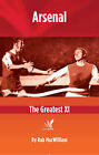 Arsenal: The Greatest XI by Rab MacWilliam (Paperback, 2014)