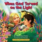 When God Turned On the Light: A Story About Creation by Allia Zobel Nolan (Hardback, 2015)