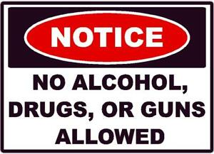 NOTICE NO ALCOHOL DRUGS GUNS ALLOWED DECAL SAFETY SIGN OSHA RETAIL