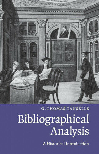 Bibliographical Analysis: A Historical Introduction by Tanselle, G. Thomas.