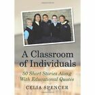 a Classroom of Individuals 50 Short Stories Along With Educational Quotes Hardcover – 23 Feb 2010