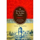 A Tortilla Is Like Life: Food and Culture in the San Luis Valley of Colorado by Carole M. Counihan (Paperback, 2009)