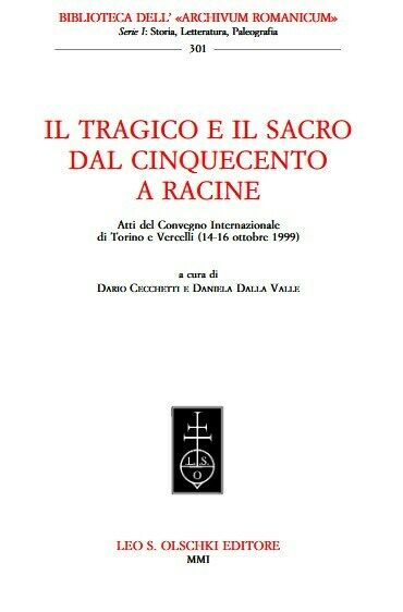 Tragico (Il) e il sacro dal Cinquecento a Racine  Atti del Convegno Internaziona