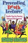 Preventing Death by Lecture! : Terrific Tips for Turning Listeners into Learners (2001, Paperback)