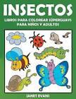 Insectos: Libros Para Colorear Superguays Para Ninos y Adultos by Janet Evans (Paperback / softback, 2014)