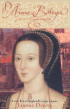 Anne Boleyn: A New Life of England's Tragic Queen, Joanna Denny, New Book