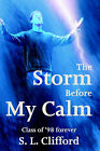 The Storm Before My Calm: Class of '98 Forever by S L Clifford (Paperback / softback, 2002)