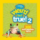 Weird but True! 2 : 300 Outrageous Facts by National Geographic Kids Staff (2010, Paperback)