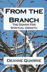 From the Branch: The Ogham for Spiritual Growth by Deanne Quarrie (Paperback / softback, 2008)