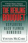 The Healing Bouquet: Exploring Bach Flower Remedies by Vinton McCabe (Paperback, 2008)