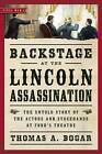 Backstage at the Lincoln Assassination: The Untold Story of the Actors and Stagehands at Ford� s Theatre by Thomas A. Bogar (Paperback, 2015)