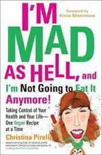 I'm as Mad as Hell, and I'm Not Going to Eat It Anymore! : Taking Control of Your Health and Your Life - One Vegan Recipe at a Time by Christina Pirello (2012, Paperback)