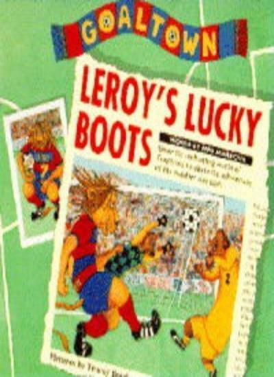 Goaltown 1:Leroy's Lucky Boots: Leroy's Lucky Boots v. 1,Mystic Meg