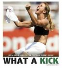 What a Kick: How a Clutch World Cup Win Propelled Women's Soccer by Emma Carlson-Berne (Hardback, 2016)