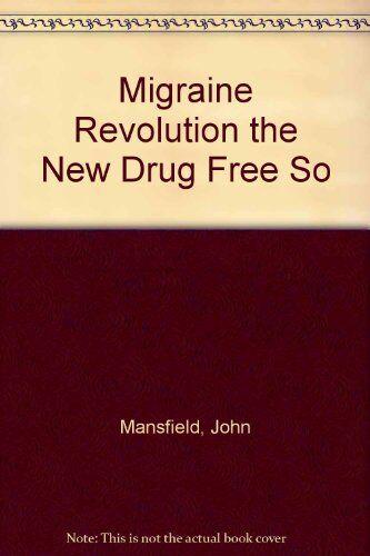 Migraine Revolution: The New Drug-free Solution,John Mansfield