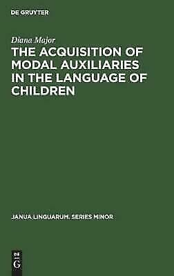 Janua Linguarum. Series Minor: The Acquisition of Modal Auxiliaries in the...