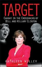 Target : Caught in the Crosshairs of Bill and Hillary Clinton by Kathleen Willey (2007, Hardcover)