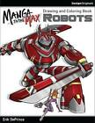 Manga to the Max Robots: Drawing and Coloring Book by Erik DePrince (Paperback, 2016)
