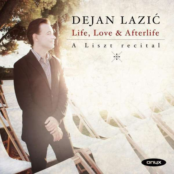 Dejan Lazic - Life, Love & Afterlife: a Liszt Recital Nuevo CD