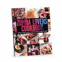 Zumba® Lovers Cookbook Favorite Recipes And Success Stories From Fans Worldwide