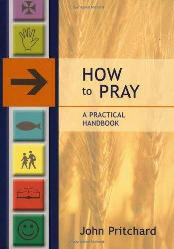 How To Pray : A Practical Handbuch Hardcover John Pritchard