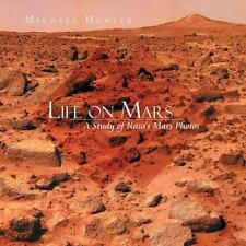 Life on Mars : A Study of Nasa's Mars Photos by Michael Hunter (2012, Paperback)