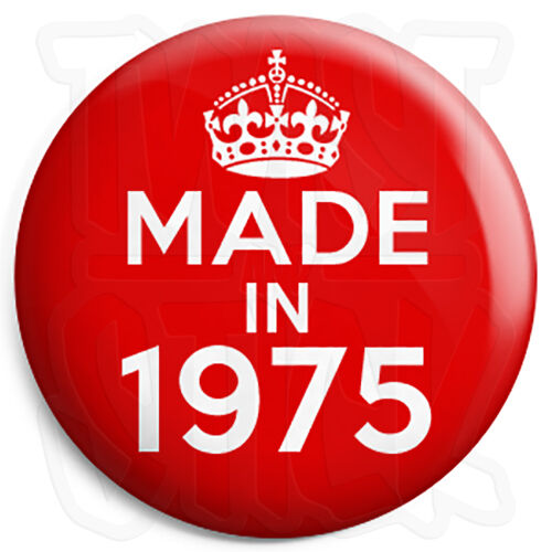Keep Calm Birthday Year of Birth 25mm Button Pin Badge Made in 1975 Red