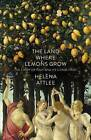 The Land Where Lemons Grow: The Story of Italy and its Citrus Fruit by Helena Attlee (Hardback, 2014)