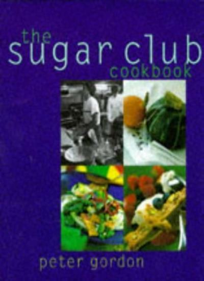 The Sugar Club Cookbook By  Peter Gordon, Jean Cazals