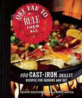 One Pan to Rule Them All: 100 Cast-Iron Skillet Recipes for Indoors and Out by Greg Matza, Howie Southworth (Hardback, 2016)
