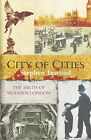 City of Cities: The Birth of Modern London by Stephen Inwood (Hardback, 2005)