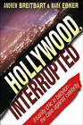 Hollywood, Interrupted: Insanity Chic in Babylon - The Case Against Celebrity by Andrew Breitbart, Mark Ebner (Hardback, 2004)