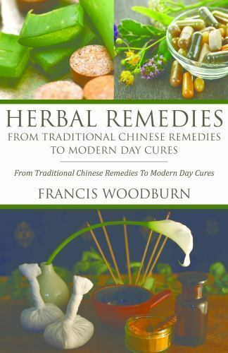 Herbal Remedies: From Traditional Chinese Remedies to Modern Day Cures: Using... 1