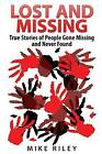 Lost and Missing: True Stories of People Gone Missing and Never Found by Mike Riley (Paperback / softback, 2014)
