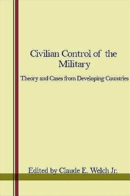 Civilian Control of the Military : Theory and Cases from Developing Co-ExLibrary