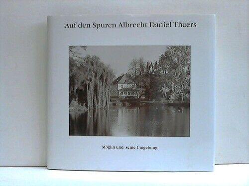 Auf den Spuren Albrecht Daniel Thaers. Möglin und seine Umgebung