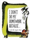 I Didn't Do My Homework Because by Davide Cali, Benjamin Chaud (Hardback, 2014)