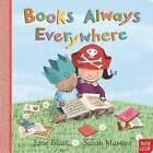 Books Always Everywhere by Jane Blatt (Board book, 2014)