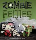 Zombie Felties: How to Raise 16 Gruesome Felt Creatures from the Undead by Sarah Skeate, Nicola Tedman (Paperback, 2010)